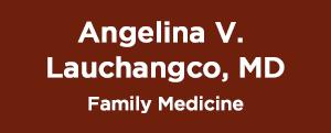 Dr. Angelina Lauchangco<br/> Family Medicine